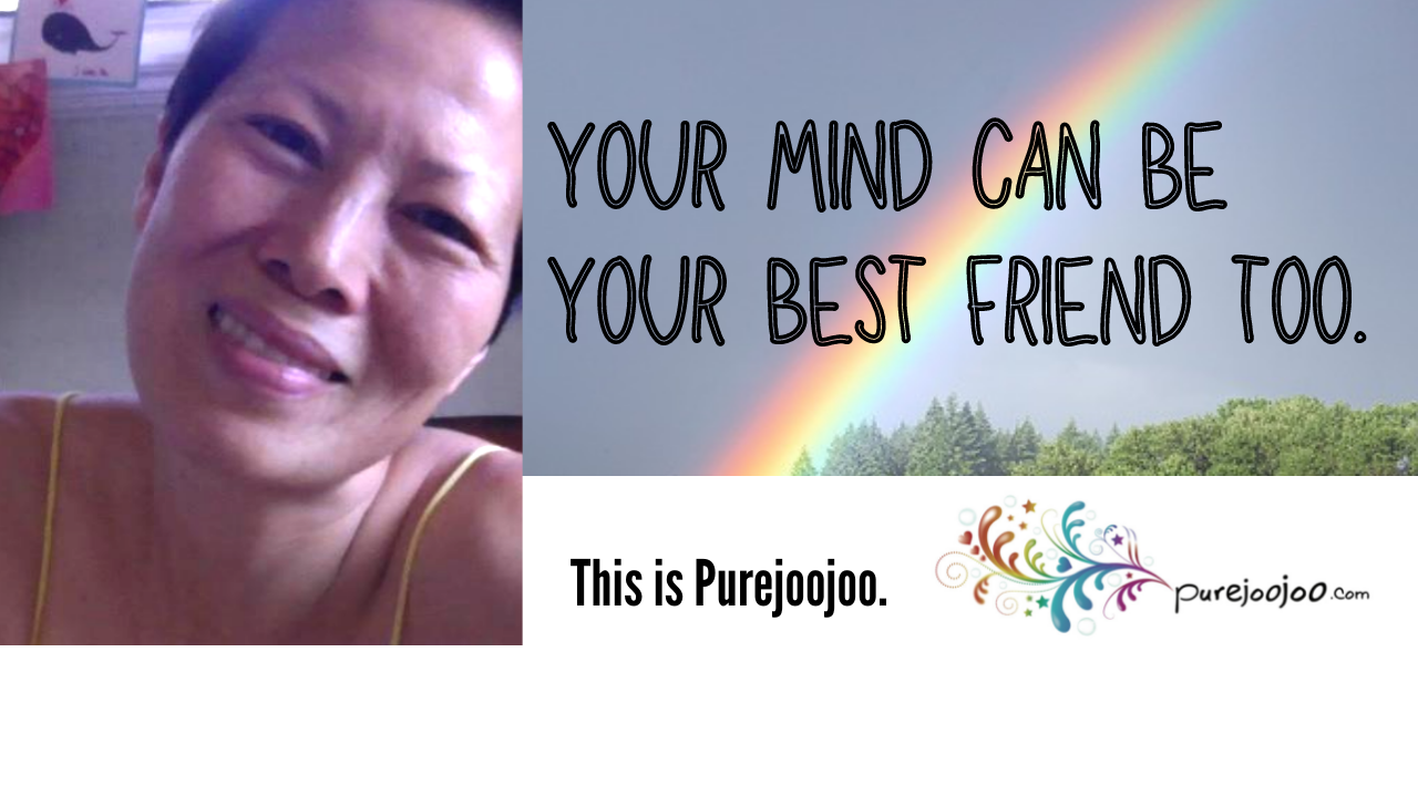 Purejoojoo: Your mind can be your best friend too.